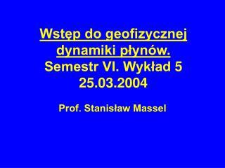 Wstęp do geofizycznej dynamiki płynów. Semestr VI. Wykład 5 25.03.2004