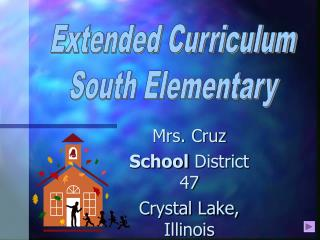 Mrs. Cruz School  District 47 Crystal Lake, Illinois