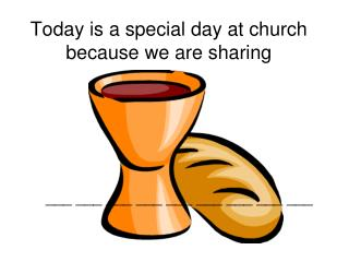 Today is a special day at church because we are sharing