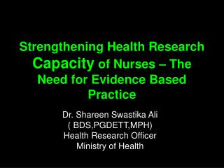 Strengthening Health Research  Capacity  of Nurses – The Need for Evidence Based Practice