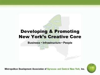 Developing & Promoting New York's Creative Core Business • Infrastructure • People