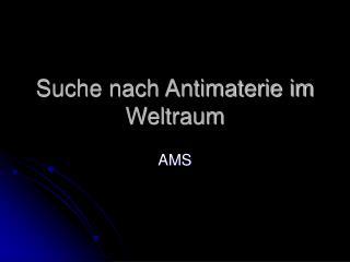 Suche nach Antimaterie im Weltraum