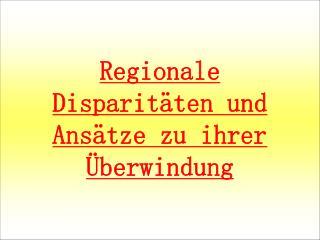 Regionale Disparitäten und Ansätze zu ihrer Überwindung