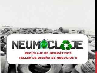 Reciclaje de neum�ticos Taller de dise�o de negocios II