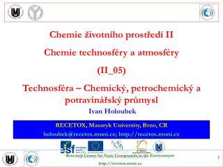RECETOX, Masaryk University, Brno, CR holoubek @ recetox.muni.cz; recetox.muni.cz