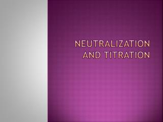 Neutralization and Titration