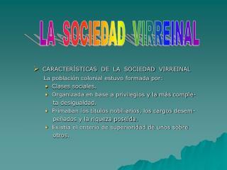 CARACTERÍSTICAS  DE  LA  SOCIEDAD  VIRREINAL      La población colonial estuvo formada por: