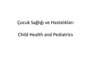 Çocuk Sağlığı ve Hastalıkları Child Health and Pediatrics