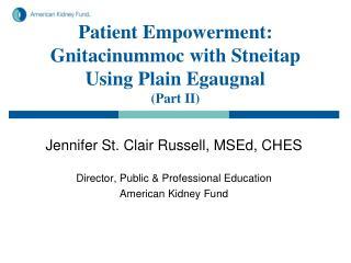 Patient Empowerment: Gnitacinummoc with Stneitap Using Plain Egaugnal (Part II)