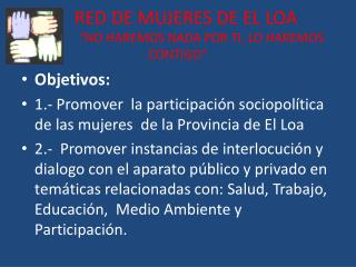 """RED DE MUJERES DE EL LOA                """"NO HAREMOS NADA POR TI, LO HAREMOS CONTIGO"""""""