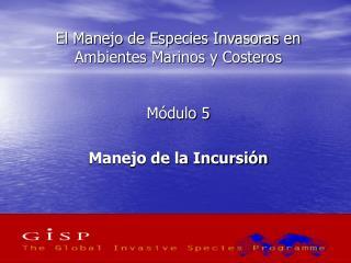 El Manejo de Especies Invasoras en Ambientes Marinos y Costeros Módulo 5 Manejo de la Incursión
