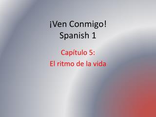 ¡Ven Conmigo! Spanish 1