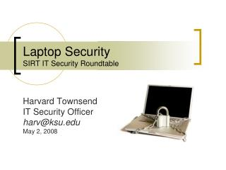 Laptop Security SIRT IT Security Roundtable