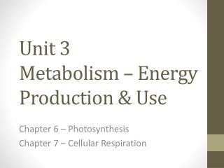 Unit 3 Metabolism – Energy Production & Use