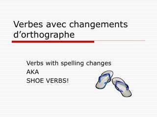 Verbes avec changements d'orthographe