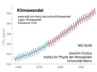 Klimawandel  WS 05/06 Joachim Curtius Institut für Physik der Atmosphäre Universität Mainz