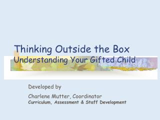 Thinking Outside the Box Understanding Your Gifted Child