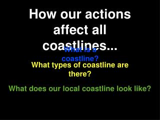 How our actions affect all coastlines...