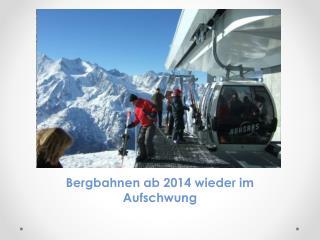 Bergbahnen ab 2014 wieder im Aufschwung