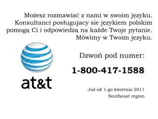 Dzwoń  pod  numer : 1-800-417-1588 Już od  1-go  kwietnia  2011 Southeast region