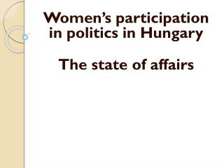 Women's participation in politics in Hungary The state of affairs
