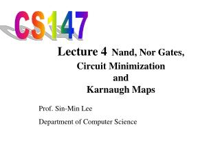 Lecture 4 Nand, Nor Gates, Circuit Minimization  and  Karnaugh Maps