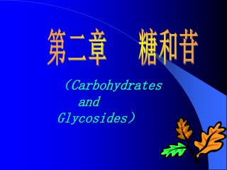 ( Carbohydrates           and    Glycosides )