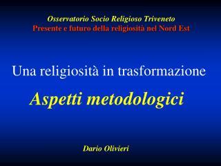 Osservatorio Socio Religioso Triveneto Presente e futuro della religiosità nel Nord Est
