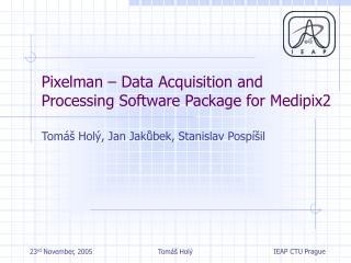 Pixelman   Data Acquisition and Processing Software Package for Medipix2