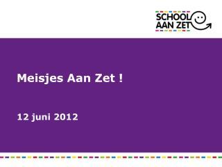 Meisjes Aan Zet ! 12 juni 2012