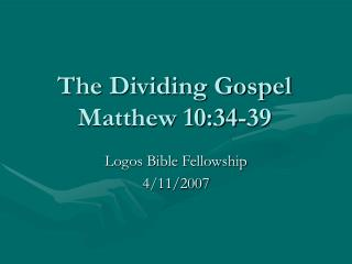 The Dividing Gospel Matthew 10:34-39