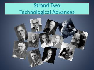 Strand Two Technological Advances