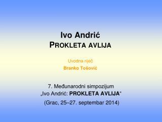 Ivo  Andri ć Prokleta avlija Uvodna riječ  Branko  Tošović