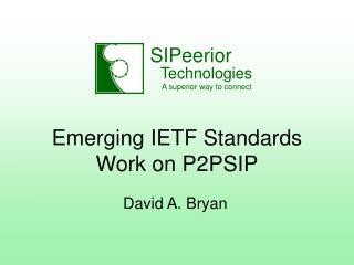 Emerging IETF Standards Work on P2PSIP