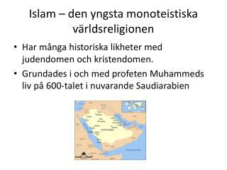 Islam  – den  yngsta  monoteistiska världsreligionen
