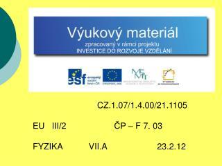 CZ.1.07/1.4.00/21.1105 EU   III/2                    ČP – F 7. 03