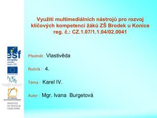 Předmět :  Vlastivěda Ročník :   4. Téma :   Karel IV. Autor :   Mgr. Ivana  Burgetová