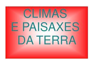 CLIMAS  E PAISAXES  DA TERRA