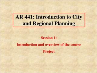 AR 441: Introduction to City and Regional Planning