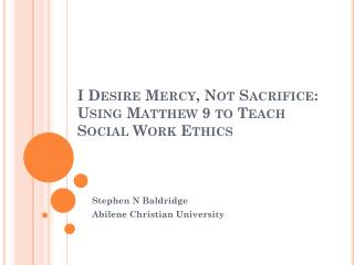 I Desire Mercy, Not Sacrifice: Using Matthew 9 to Teach Social Work Ethics