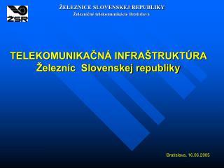 TELEKOMUNIKAČNÁ INFRAŠTRUKTÚRA Železníc  Slovenskej republiky