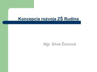 Koncepcia rozvoja ZŠ Rudina
