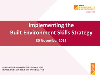 Productivity Partnership Skills Summit 2012 Ruma Karaitiana Chair, Skills Working Group
