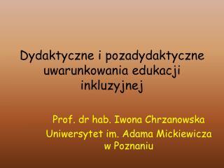 Dydaktyczne i  pozadydaktyczne  uwarunkowania edukacji inkluzyjnej