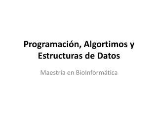 Programación, Algortimos y Estructuras de Datos