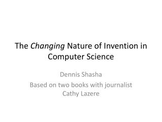 The  Changing  Nature of Invention in  Computer Science