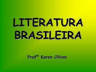 LITERATURA BRASILEIRA Profª Karen Olivan