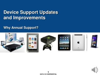Device Support Updates and Improvements Why Annual Support?