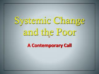 Systemic Change and the Poor