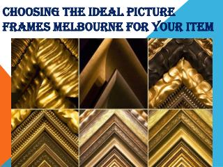 Choosing the ideal picture frames Melbourne for your item